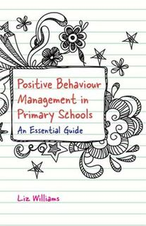 Positive Behaviour Management in Primary Schools: An Essential Guide