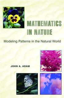 Mathematics in Nature: Modeling Patterns in the Natural World, by John A Adam