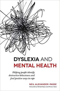 Dyslexia and Mental Health: Helping people identify destructive behaviours and find positive ways to cope by Neil Alexander-Passe