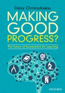 Making Good Progress? :The future of Assessment for Learning by Daisy Christodoulou