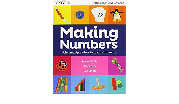 Making Numbers :Using manipulatives to teach arithmetic by Rose Griffiths, Sue Gifford, and Jenni Back