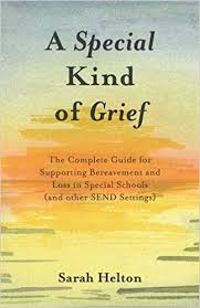 A Special Kind of Grief : The Complete Guide for Supporting Bereavement and Loss in Special Schools (and Other Send Settings)