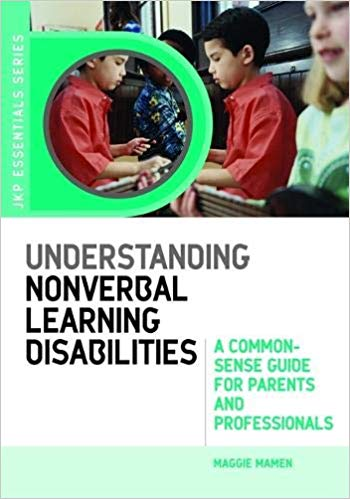 Understanding Nonverbal Learning Disabilities: A Common-Sense Guide for Parents and Professionals