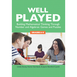 Well Played - Building Mathematical Thinking through Number and Algebraic Games and Puzzles - Grades 6-8