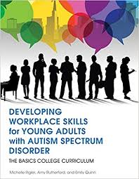 Developing Workplace Skills for Young Adults with Autism Spectrum Disorder: The BASICS Secondary Curriculum