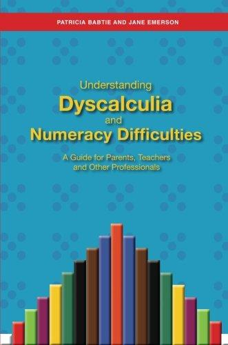 Understanding Dyscalculia and Numeracy Difficulties: A Guide for Parents, Teachers and Other Professionals