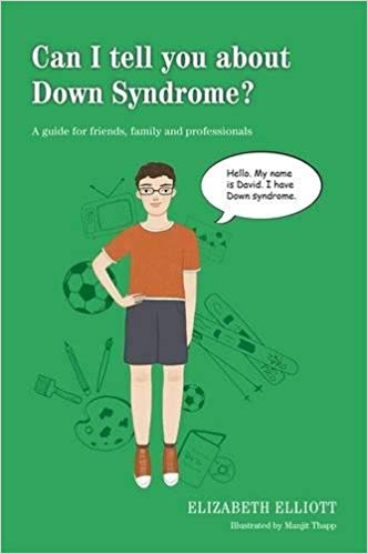 Can I tell you about Down Syndrome?: A guide for friends, family and professionals 1st Edition by Elizabeth Elliott (Author), Manjit Thapp (Illustrator)