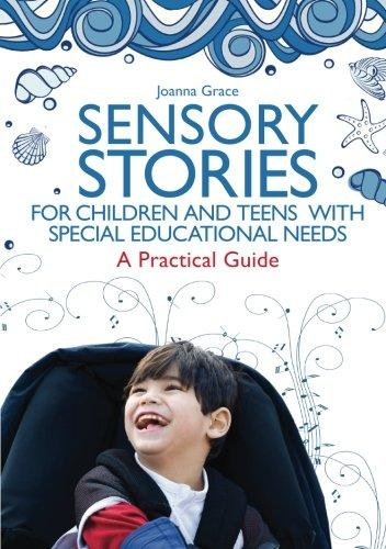 Sensory Stories for Children and Teens with Special Educational Needs: A Practical Guide by Joanna Grace