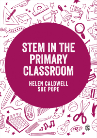 Stem in the Primary Curriculum edited by Helen Caldwell and Sue Pope