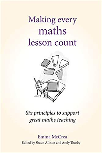 Making Every Maths Lesson Count - 6 Principles to Support Great Maths Teaching by Emma McCrea
