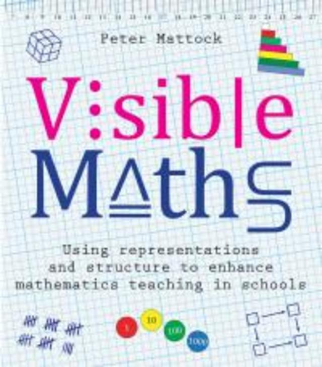 Visible Maths - Using Representations & Structure to enhance Mathematics teaching in Schools